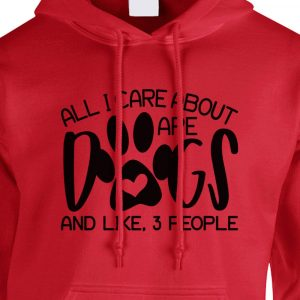 All I Care About Are Dogs And Like 3 People Hoodie Red Black