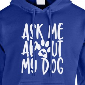Ask Me About My Dog Hoodie Royal Blue White